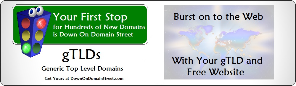 Burst onto the Web with Your New gTLD and Free Website at DownOnDomainStreet.com